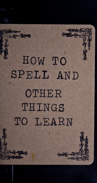 How to Spell and Other Things to Learn
